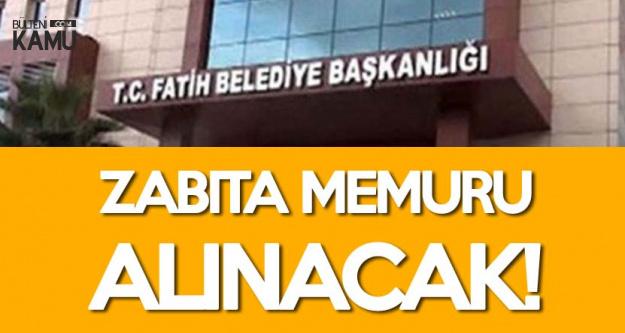 Fatih Belediyesi'ne Zabıta Memuru Alımı Yapılacak (Başvuru Şartları ve Tarihleri)
