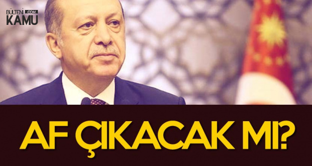 Genel Af Çıkacak Mı? Cumhurbaşkanı Erdoğan'ın En Son 'Af' Açıklamaları