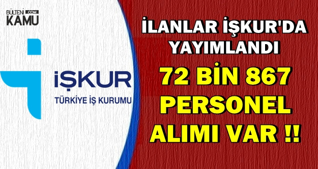 İlanlar İŞKUR'da: Türkiye Geneli 72 Bin 867 Personel Alımı