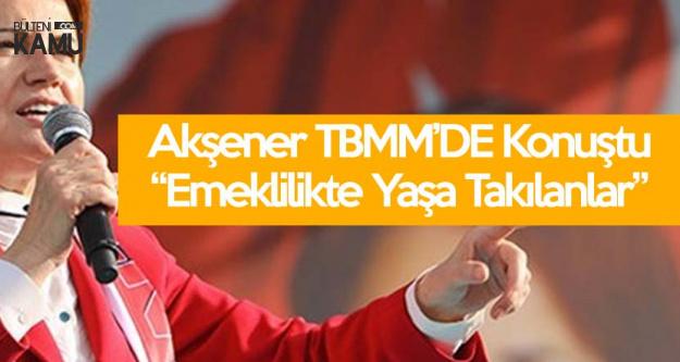 İYİ Parti'den TBMM'de 'Emeklilikte Yaşa Takılanlar' Açıklamaları