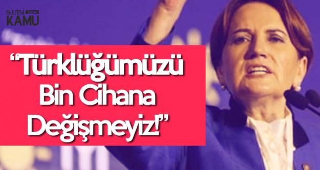 İYİ Parti Lideri Meral Akşener : FETÖ'ye, PKK'ya Sesiniz Çıkmıyor, Türklüğe Çıkıyor