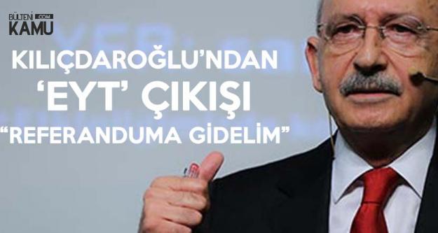 Kemal Kılıçdaroğlu'ndan Son Dakika 'Emeklilikte Yaşa Takılanlar' Çıkışı : Referanduma Gidelim