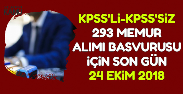 KPSS'li-KPSS'siz 293 Memur Alımı Başvuru Son Günü: 24 Ekim 2018