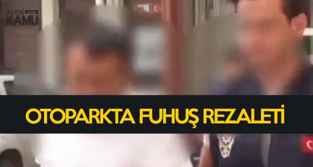 Mersin'de Otopark'ta Fuhuş Rezaleti! Suçüstü Yakalandılar