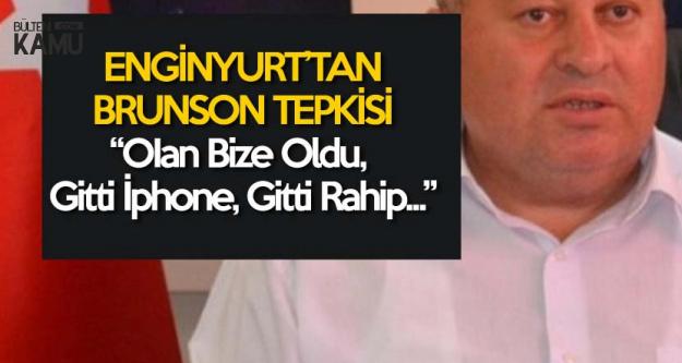 MHP'li Enginyurt: Bizim iPhone Gitti, Niye Bıraktınız Brunson'u