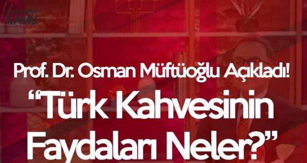 Prof. Dr Osman Müftüoğlu : Günde 4 Türk Kahvesi İçebilirsiniz Ama...