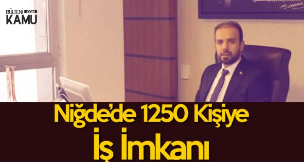 Selim Gültekin : Niğde'de 1250 Kişiye İş İmkanı Sağlanacak