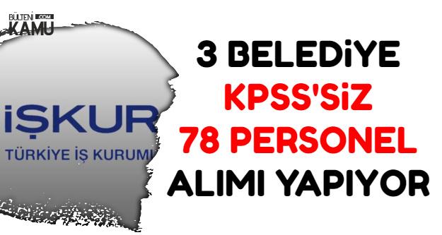 3 Belediye KPSS'siz Kadrolu Personel Alımı Yapıyor