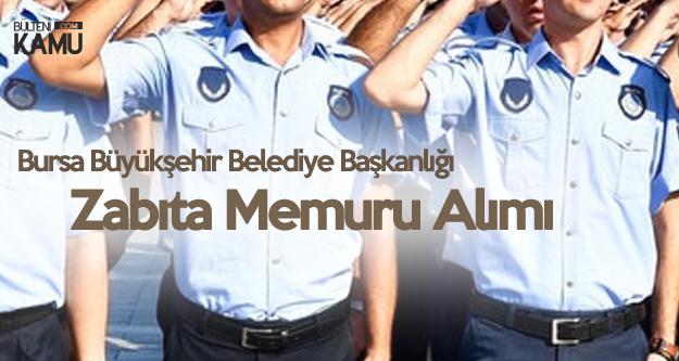 Bursa Büyükşehir Belediyesi'ne Kadın-Erkek Zabıta Memuru Alınacak (Lise, Lisans)