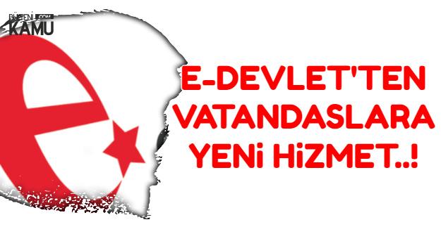 E-Devlet'ten Vatandaşlara Yeni Hizmet !