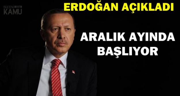 Erdoğan Açıkladı: Aralık Ayında Başlıyor
