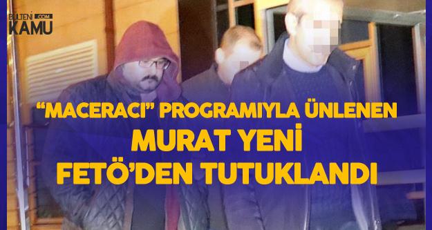 FETÖ'den Gözaltına Alınan 'Maceracı' Programının Sunucusu Tutuklandı