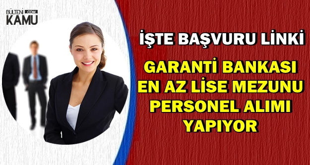 Garanti Bankası Yeni Personel Alımları İçin İlan Yayımladı-En Az Lise