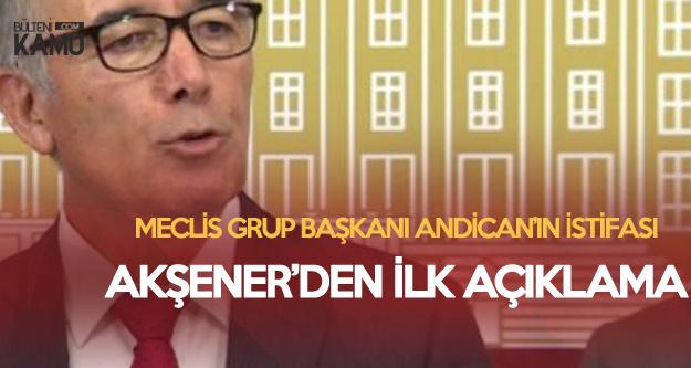 İYİ Parti TBMM Grup Başkanı Andican'ın İstifasıyla İlgili Akşener'den İlk Yorum