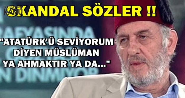 Kadir Mısıroğlu'ndan Skandal Sözler: Atatürk'ü Diyen Müslüman..