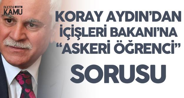 Koray Aydın'dan İçişleri Bakanı'na 'Askeri Öğrenci' Soruları