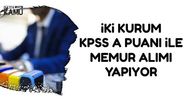 KPSS A Grubu İlanları: İki Kurum Memur Alımı Yapıyor