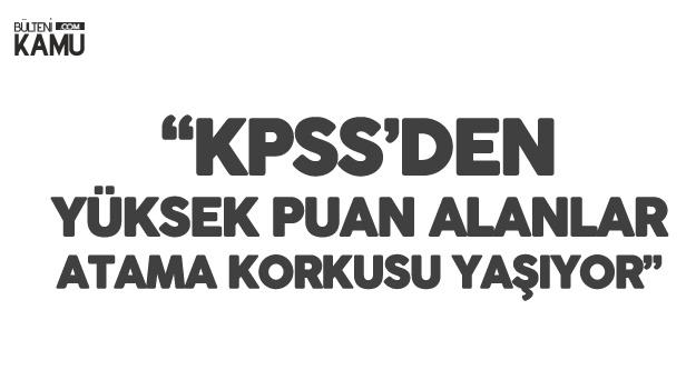 KPSS'den Yüksek Alanlar Dahi Atama Korkusu Yaşıyor