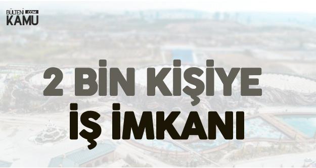 Mart Ayında Açılacak ! Ankara'da 2 Bin Kişiye İş İmkanı