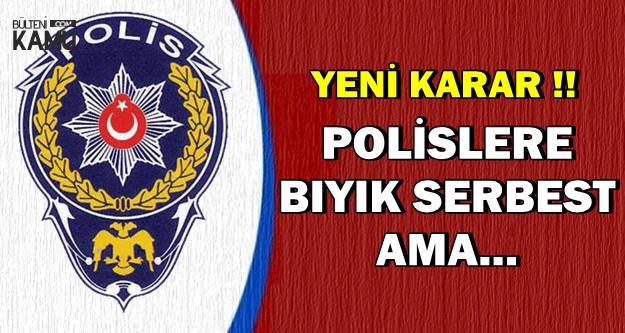Polisler Hakkında Yeni Karar !