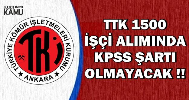 TTK 1500 İşçi Alımı KPSS'siz Yapılacak