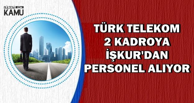 Türk Telekom 2 Kadroya Personel Alımı Yapıyor-İŞKUR'dan
