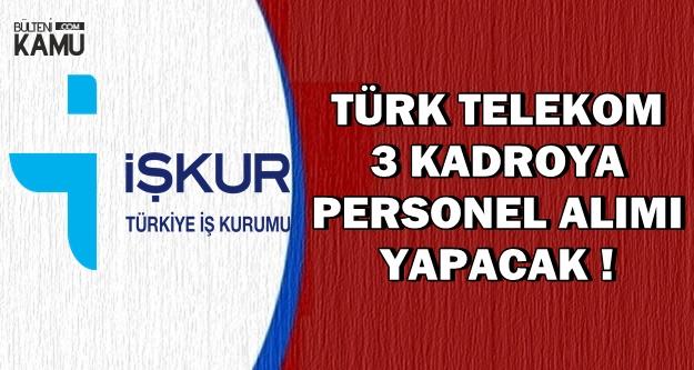 Türk Telekom İŞKUR'dan 3 Kadroya Personel Alımı Yapıyor