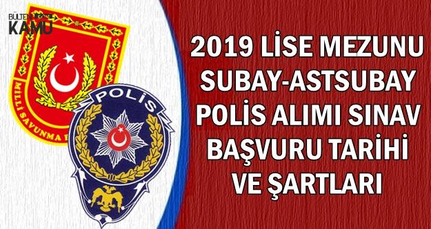 2019 Lise Mezunu Subay-Astsubay-Polis Alımı Başvuru Şartları ve Tarihi
