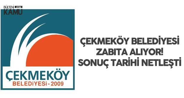 Çekmeköy Belediyesi Zabıta Memuru Alımı Başvuru Sonuç Tarihi Belli Oldu