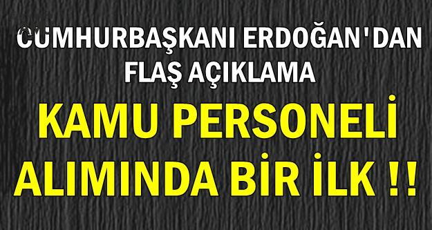 Erdoğan Açıkladı: Kamu Personeli Alımında Bir İlk