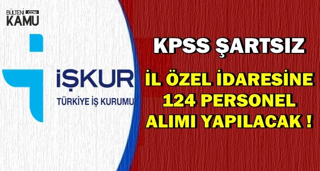 İl Özel İdaresi İŞKUR'dan KPSS'siz 124 Personel Alımı Yapıyor
