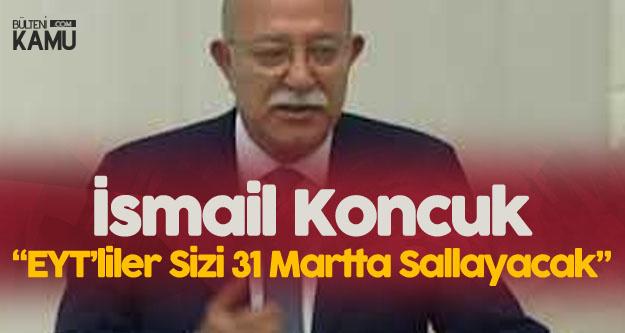 İsmail Koncuk'tan EYT Açıklaması: Emeklilikte Yaşa Takılanlar 31 Martta Sizi Sallayacak Gibi...
