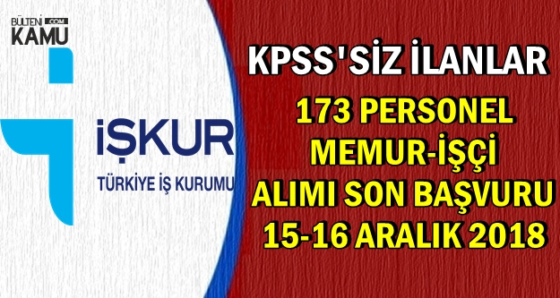 Kamu İlanları: KPSS'siz 173 Personel-İşçi Alımına Son Başvuru: 15-16 Aralık 2018