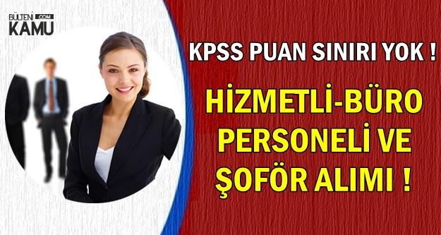 KPSS Puan Sınırı Olmadan Büro Personeli-Şoför ve Hizmetli Alımı