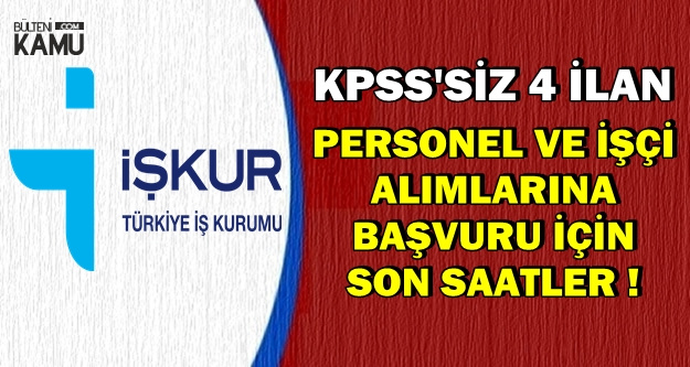KPSS'siz 4 İlan: Personel ve İşçi Alımı Başvurusu İçin Son Saatler