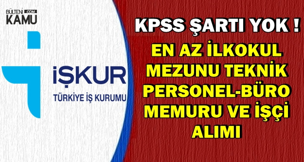 KPSS'siz Büro Memuru-Teknik Personel ve İşçi Alımı