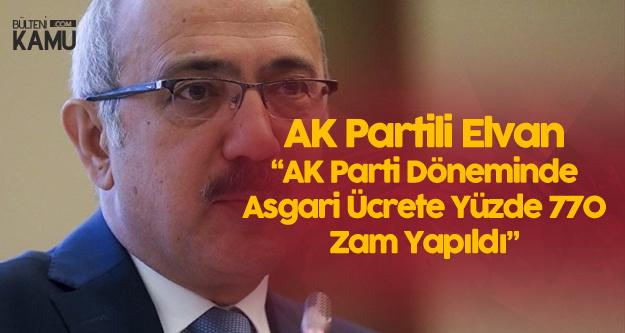 Lütfü Elvan : AK Parti Döneminde Asgari Ücrete Yüzde 770 Zam Yapıldı