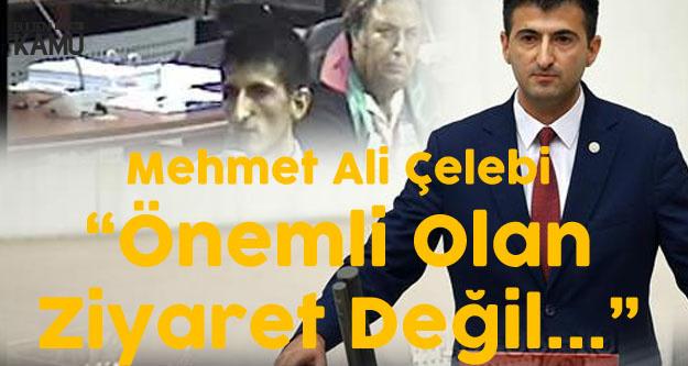 """Mehmet Ali Çelebi'den Akar'a Yanıt 'Önemli Olan Ziyaret Değil..."""""""