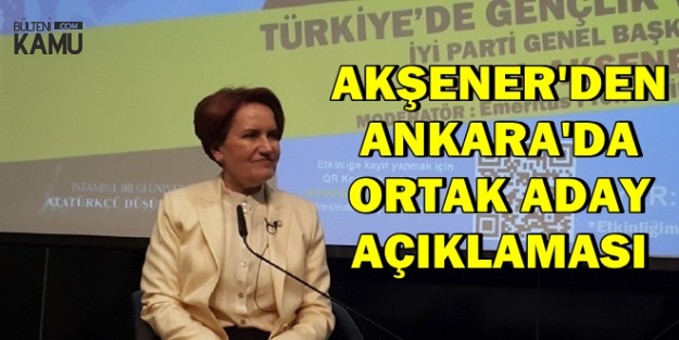 Meral Akşener'den Ankara İçin Ortak Aday Açıklaması
