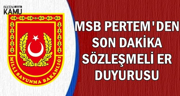 MSB PERTEM'den Sözleşmeli Er Duyurusu Geldi