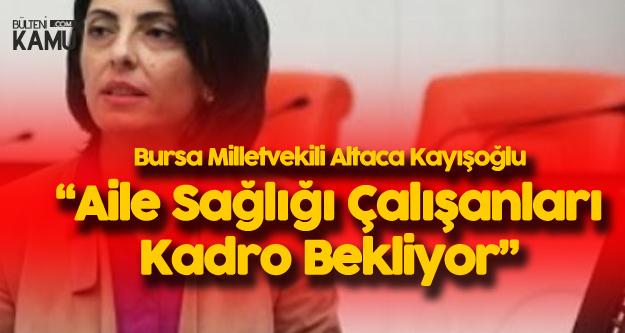 Nurhayat Altaca Kayışloğlu: Aile Sağlığı Çalışanları Kadro Bekliyor