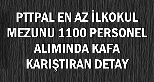 PTTPAL Zırhlı Araçlara 1100 Personel Alımında Kafa Karıştıran Detay