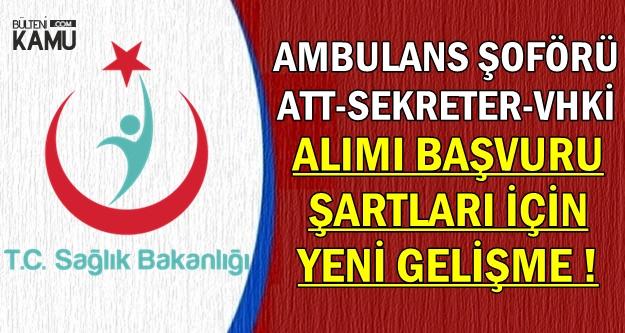 Sağlık Bakanlığı Ambulans Şoförü-ATT-VHKİ-Sekreter Alımı Başvuru Şartlarında Flaş Gelişme