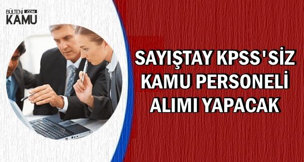 Sayıştay KPSS'siz Kamu Personeli Alımı Yapacak-Bugün Yayımlandı