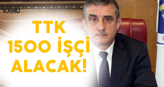 TTK 1500 İşçi Alacak! Başvurular İŞKUR'dan Olacak