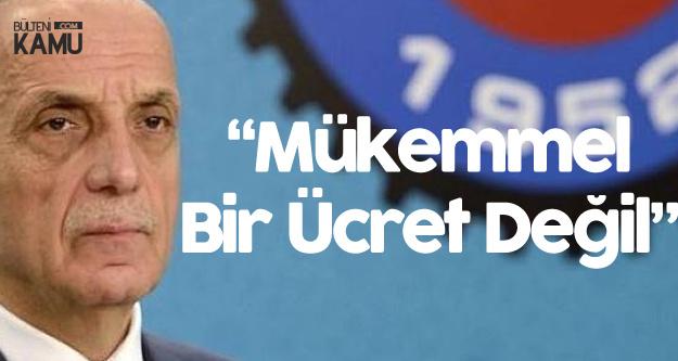 Türk İş Genel Başkanı'ndan 'Asgari Ücret' Açıklaması