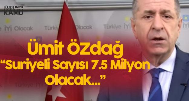 Ümit Özdağ : Türkiye'deki Suriyeli Sayısı 7.5 Milyon Olacak