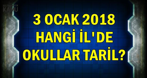 3 Ocak 2018 Tatil Edilen Okullar-İki İlde Okullar Tatil Edildi