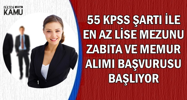 55 KPSS ile Zabıta-Kamu Personeli ve Düz Memur Alımı Başvurusu Başladı