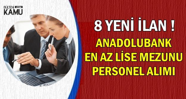 8 Yeni İş İlanı: Anadolubank Lise-Önlisans-Lisans Mezunu Banka Personeli Alıyor